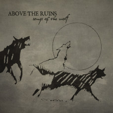 ABOVE THE RUINS - Songs of the Wolf LP