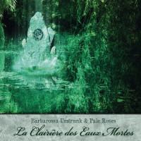 BARBAROSSA UMTRUNK & PALE ROSES - La Clairière Des Eaux Mortes CD