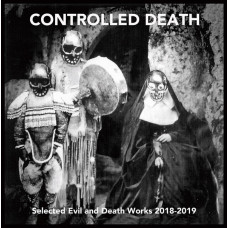 CONTROLLED DEATH - Selected Evil and Death Works 2018-2019 CD