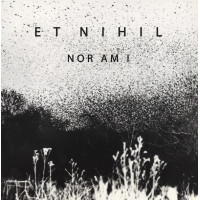 ET NIHIL - Nor Am I CD