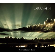 LARRNAKH - Now Will You Believe? CD