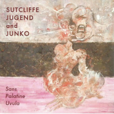 SUTCLIFFE JUGEND and JUNKO - Sans Palatine Uvula CD
