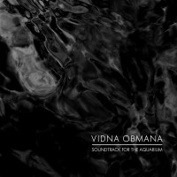VIDNA OBMANA - Soundtrack For The Aquarium CD