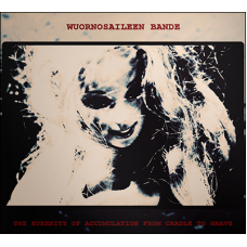 WUORNOSAILEEN BANDE - The Eternity of Accumulation from Cradle to Grave CD